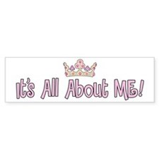 It's All About Me! Bumper Bumper Sticker