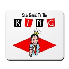 It's Good To Be King Mousepad