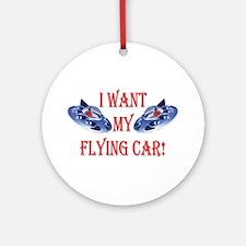 I Want My Flying Car Ornament (Round)