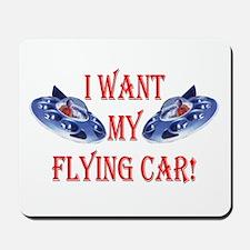 I Want My Flying Car Mousepad