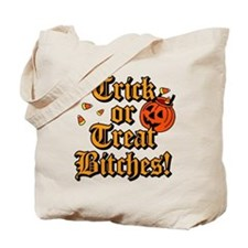 Trick or Treat Bitches! Tote Bag