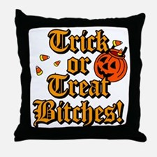 Trick or Treat Bitches! Throw Pillow