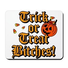 Trick or Treat Bitches! Mousepad
