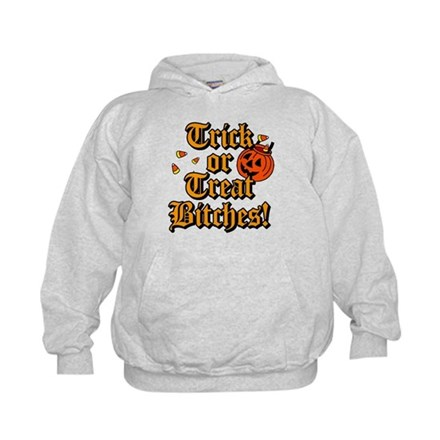 Trick or Treat Bitches! Hoodie