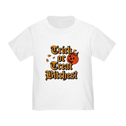 Trick or Treat Bitches! Toddler T-Shirt