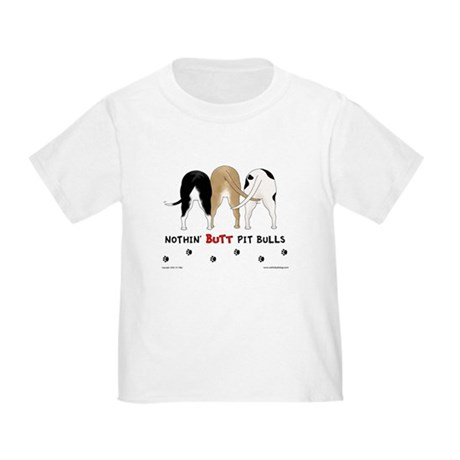 Nothin' Butt PitBulls Toddler T-Shirt