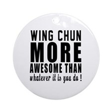 Wing Chun More Awesome Martial Arts Round Ornament
