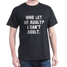 Who Let Me Adult? T-Shirt