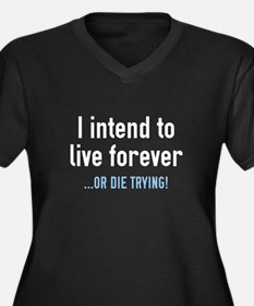 I Intend To Live Forever Women's Plus Size V-Neck