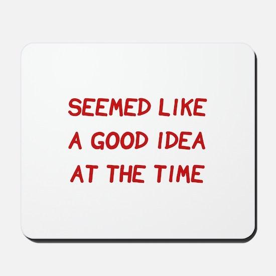 Good Idea At The Time Mousepad