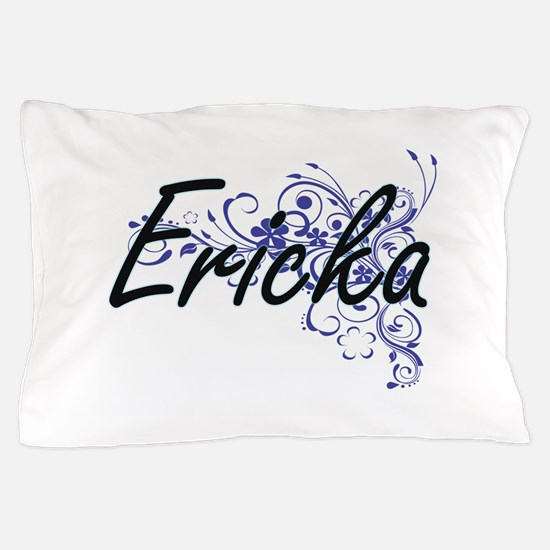 Ericka Artistic Name Design with Flowe Pillow Case