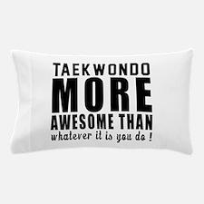 Taekwondo More Awesome Martial Arts Pillow Case
