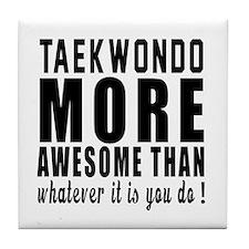 Taekwondo More Awesome Martial Arts Tile Coaster