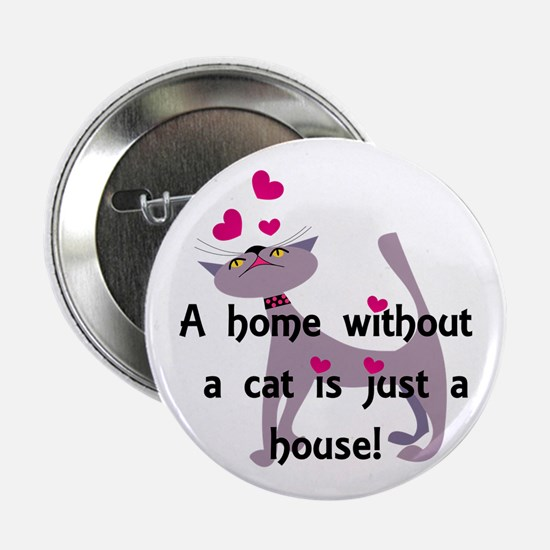 """A home without a cat... 2.25"""" Button (10 pack)"""