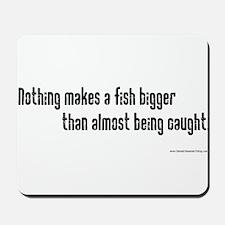 Nothing makes a fish bigger t Mousepad