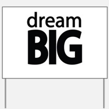 dream Big Yard Sign