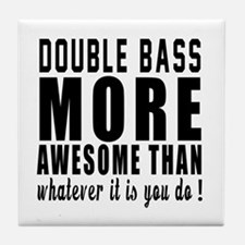 Double bass More Awesome Instrument Tile Coaster