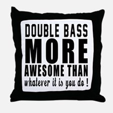 Double bass More Awesome Instrument Throw Pillow