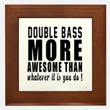 Double bass More Awesome Instrument Framed Tile