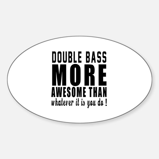 Double bass More Awesome Instrument Sticker (Oval)