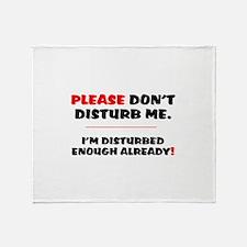 PLEASE DONT DISTURB ME - IM DISTURBE Throw Blanket