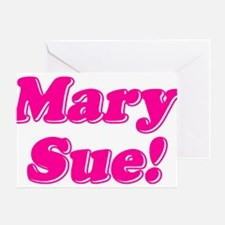 Mary Sue! Greeting Cards
