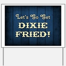DIXIE FRIED! Yard Sign