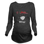 I Love Bling Long Sleeve Maternity T-Shirt