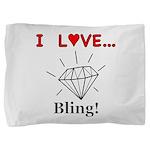I Love Bling Pillow Sham