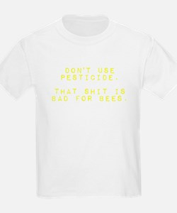Don't Use Pesticide. That Shit is Bad for T-Shirt