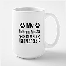 Doberman Pinscher is simply irreplaceab Large Mug