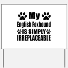 English Foxhound is simply irreplaceable Yard Sign