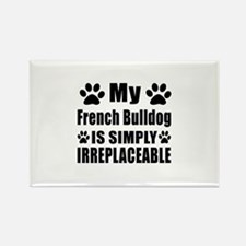 French Bulldog is simply irreplac Rectangle Magnet