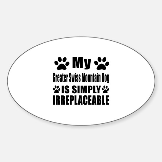 Greater Swiss Mountain Dog is simpl Sticker (Oval)