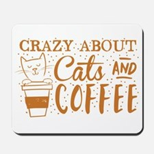 Crazy about cats and coffee Mousepad