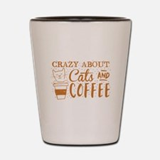 Crazy about cats and coffee Shot Glass
