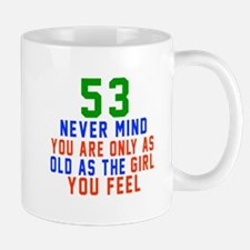 53 Never Mind Birthday Designs Mug