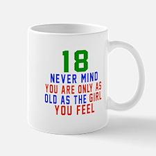 18 Never Mind Birthday Designs Mug