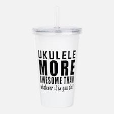 Ukulele More Awesome I Acrylic Double-wall Tumbler