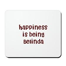 happiness is being Belinda  Mousepad