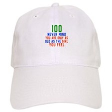 100 Never Mind Birthday Baseball Cap