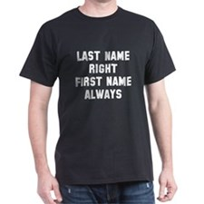 Last name right first name always T-Shirt