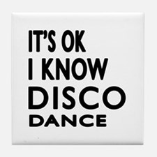 It is ok I know Disco dance Tile Coaster