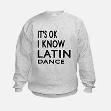 It is ok I know Latin dance Sweatshirt