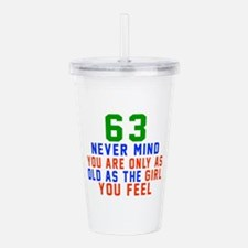 63 Never Mind Birthday Acrylic Double-wall Tumbler
