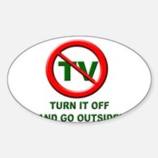 Turn off the TV and go Outsid Oval Decal