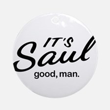 It's Saul good, man. Round Ornament