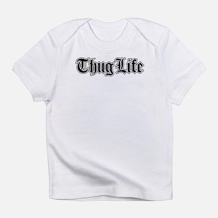 Thug Life Infant T-Shirt
