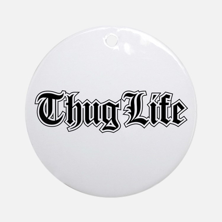Thug Life Round Ornament