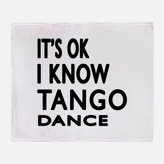 It is ok I know Tango dance Throw Blanket